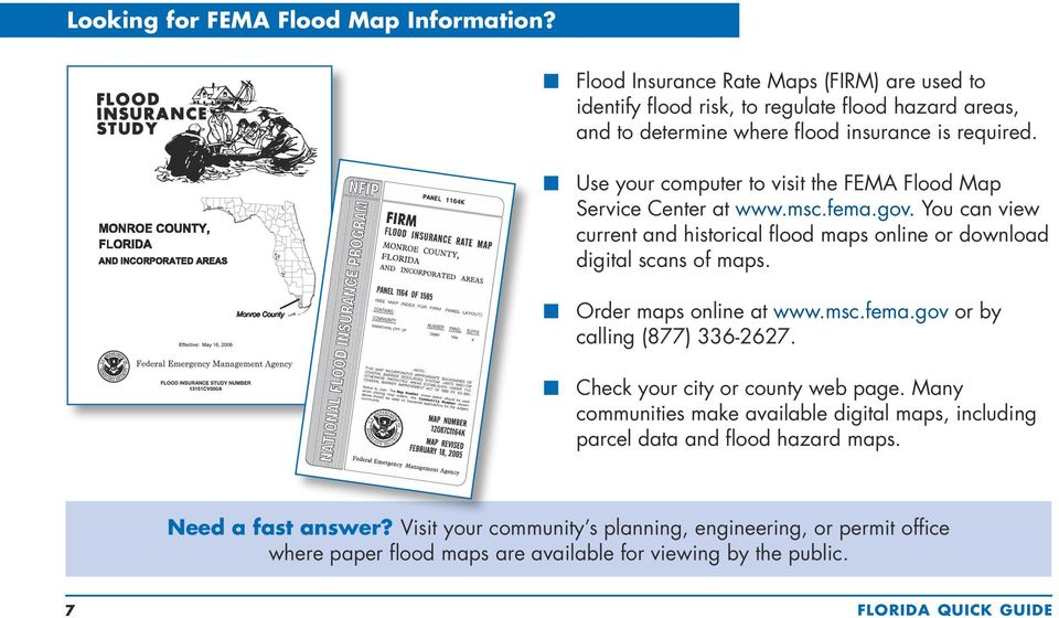 n Use your computer to visit the FEMA Flood Map Service Center at www.msc.fema.gov. You can view current and historical flood maps online or download digital scans of maps.