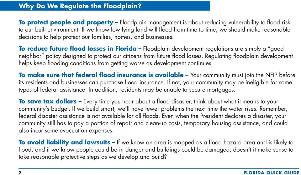 To reduce future flood losses in Florida Floodplain development regulations are simply a good neighbor policy designed to protect our citizens from future flood losses.