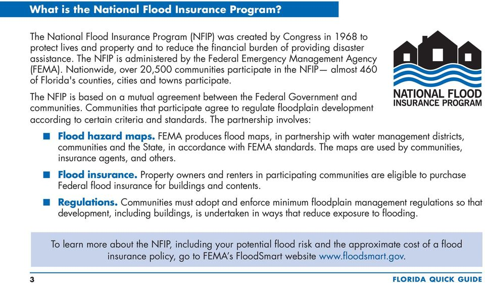 The NFIP is administered by the Federal Emergency Management Agency (FEMA). Nationwide, over 20,500 communities participate in the NFIP almost 460 of Florida's counties, cities and towns participate.