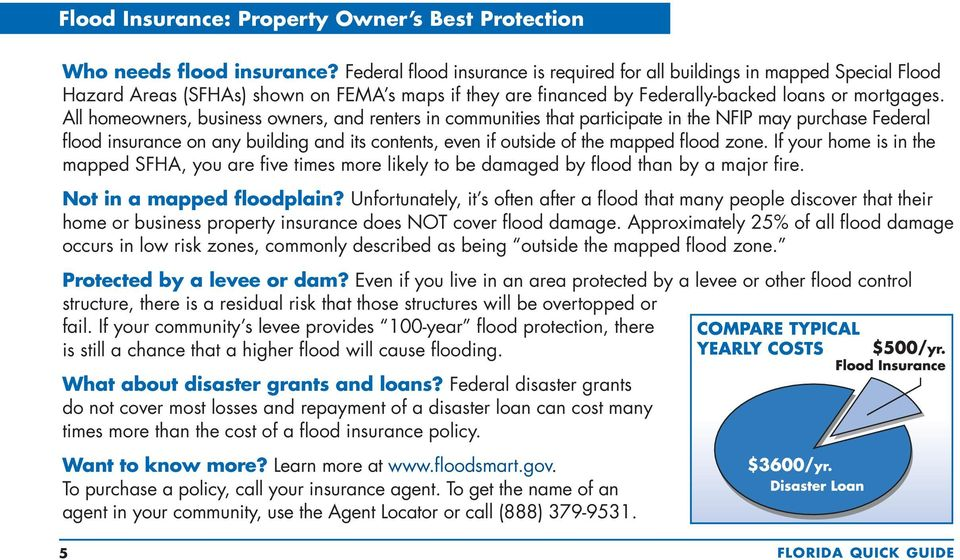 All homeowners, business owners, and renters in communities that participate in the NFIP may purchase Federal flood insurance on any building and its contents, even if outside of the mapped flood