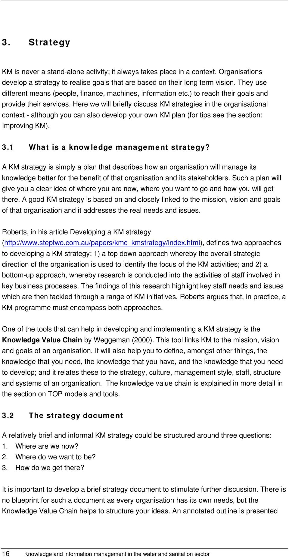 Here we will briefly discuss KM strategies in the organisational context - although you can also develop your own KM plan (for tips see the section: Improving KM). 3.
