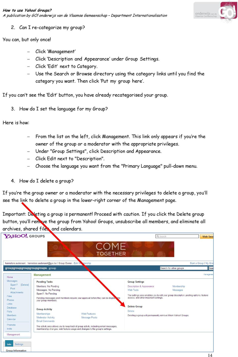 If you can t see the Edit button, you have already recategorised your group. 3. How do I set the language for my Group? Here is how: From the list on the left, click Management.