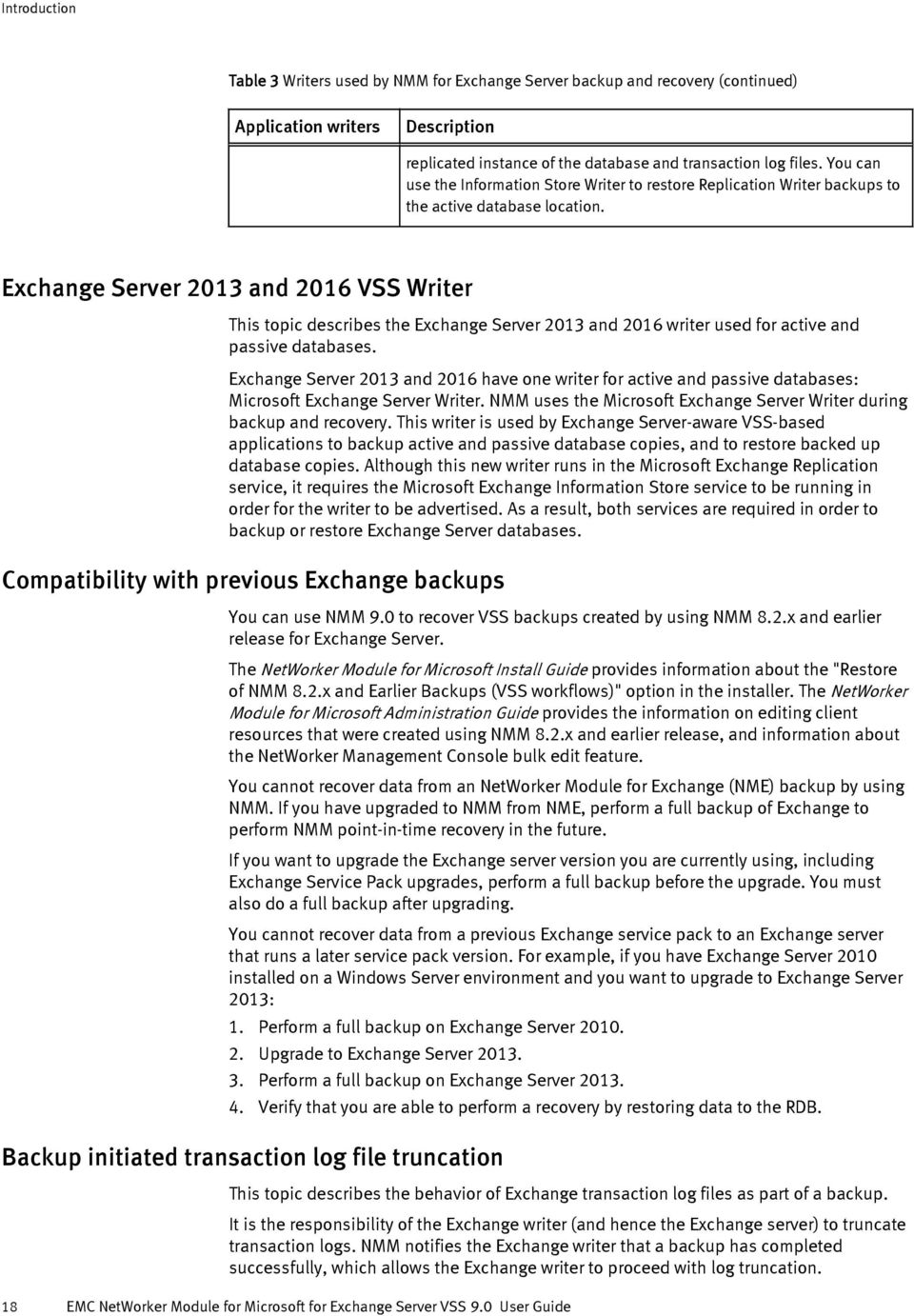Exchange Server 2013 and 2016 VSS Writer This topic describes the Exchange Server 2013 and 2016 writer used for active and passive databases.