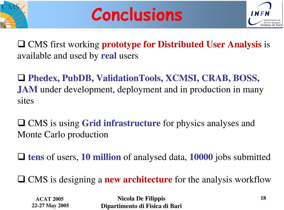 many sites CMS is using Grid infrastructure for physics analyses and Monte Carlo production tens of users,