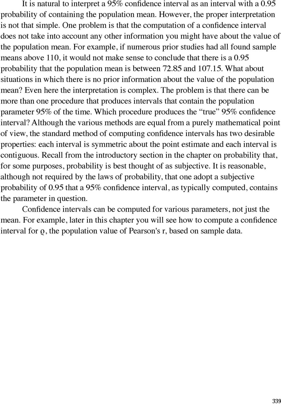 For example, if numerous prior studies had all found sample means above 110, it would not make sense to conclude that there is a 0.95 probability that the population mean is between 72.85 and 107.15.