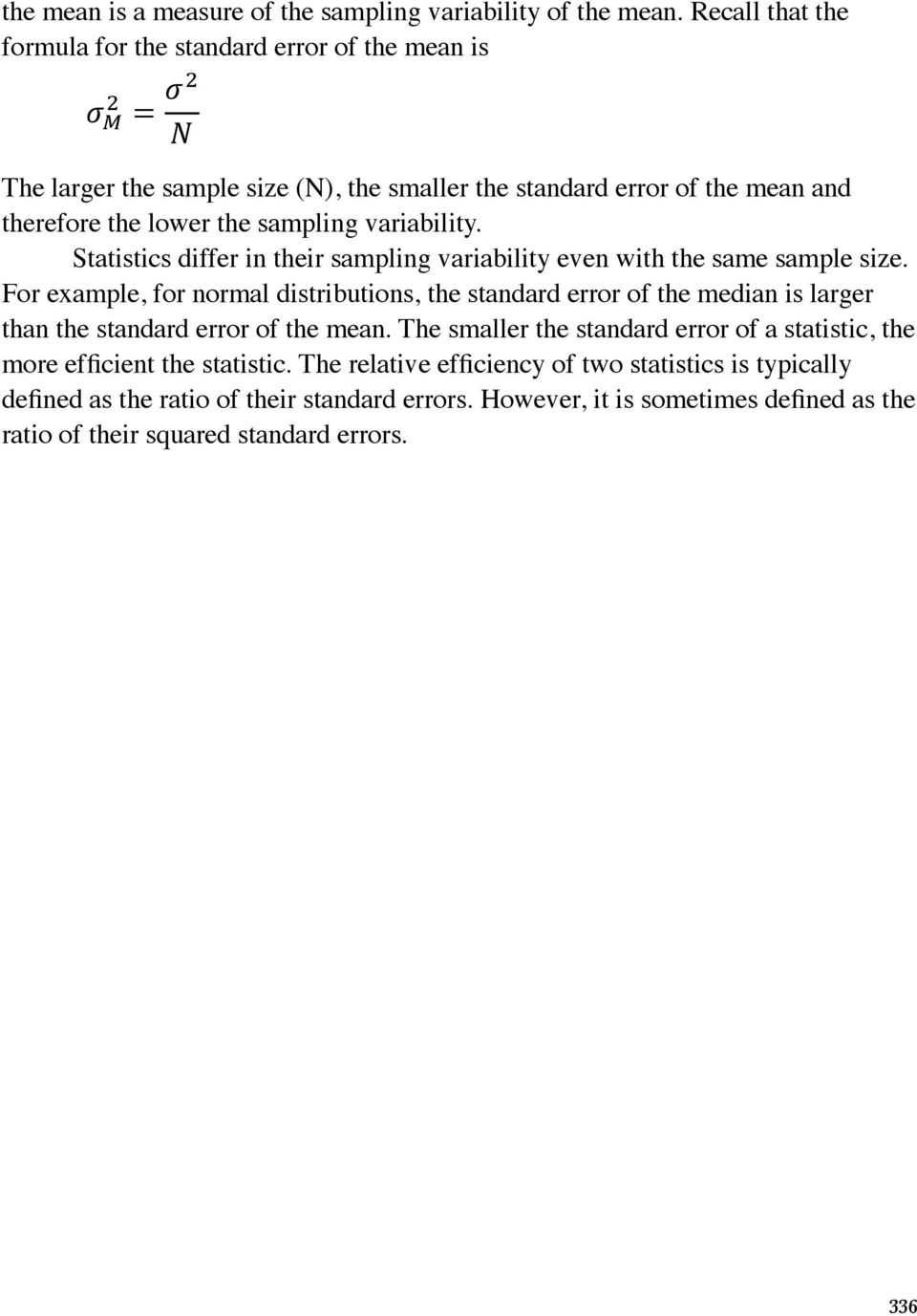 variability. Statistics differ in their sampling variability even with the same sample size.