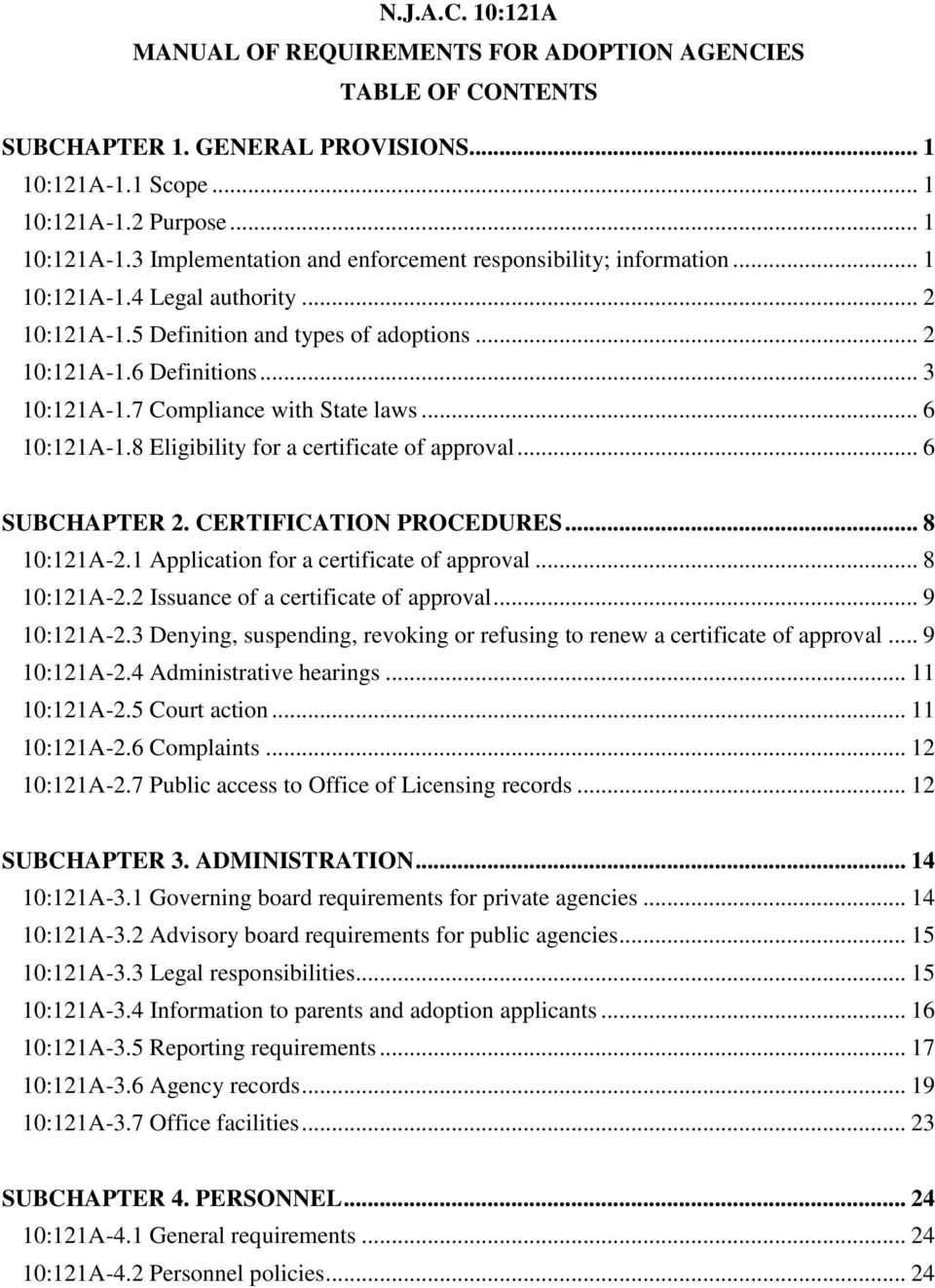 8 Eligibility for a certificate of approval... 6 SUBCHAPTER 2. CERTIFICATION PROCEDURES... 8 10:121A-2.1 Application for a certificate of approval... 8 10:121A-2.2 Issuance of a certificate of approval.