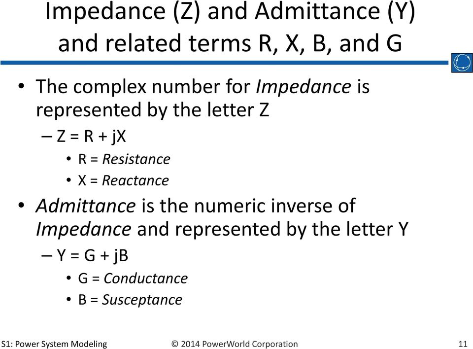 Reactance Admittance is the numeric inverse of Impedance and represented by the