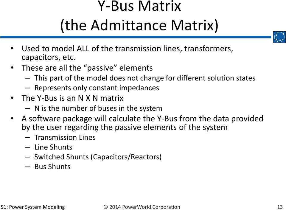 Y-Bus is an N X N matri N is the number of buses in the system A software package will calculate the Y-Bus from the data provided by the user