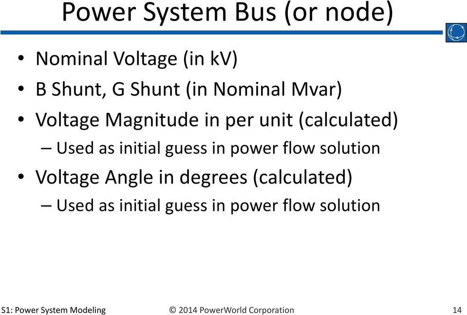guess in power flow solution Voltage Angle in degrees (calculated) Used as
