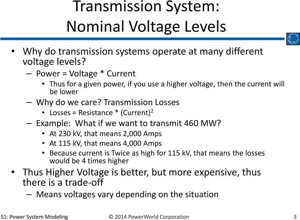 Transmission Losses Losses Resistance * (Current) Eample: What if we want to transmit 460 MW?