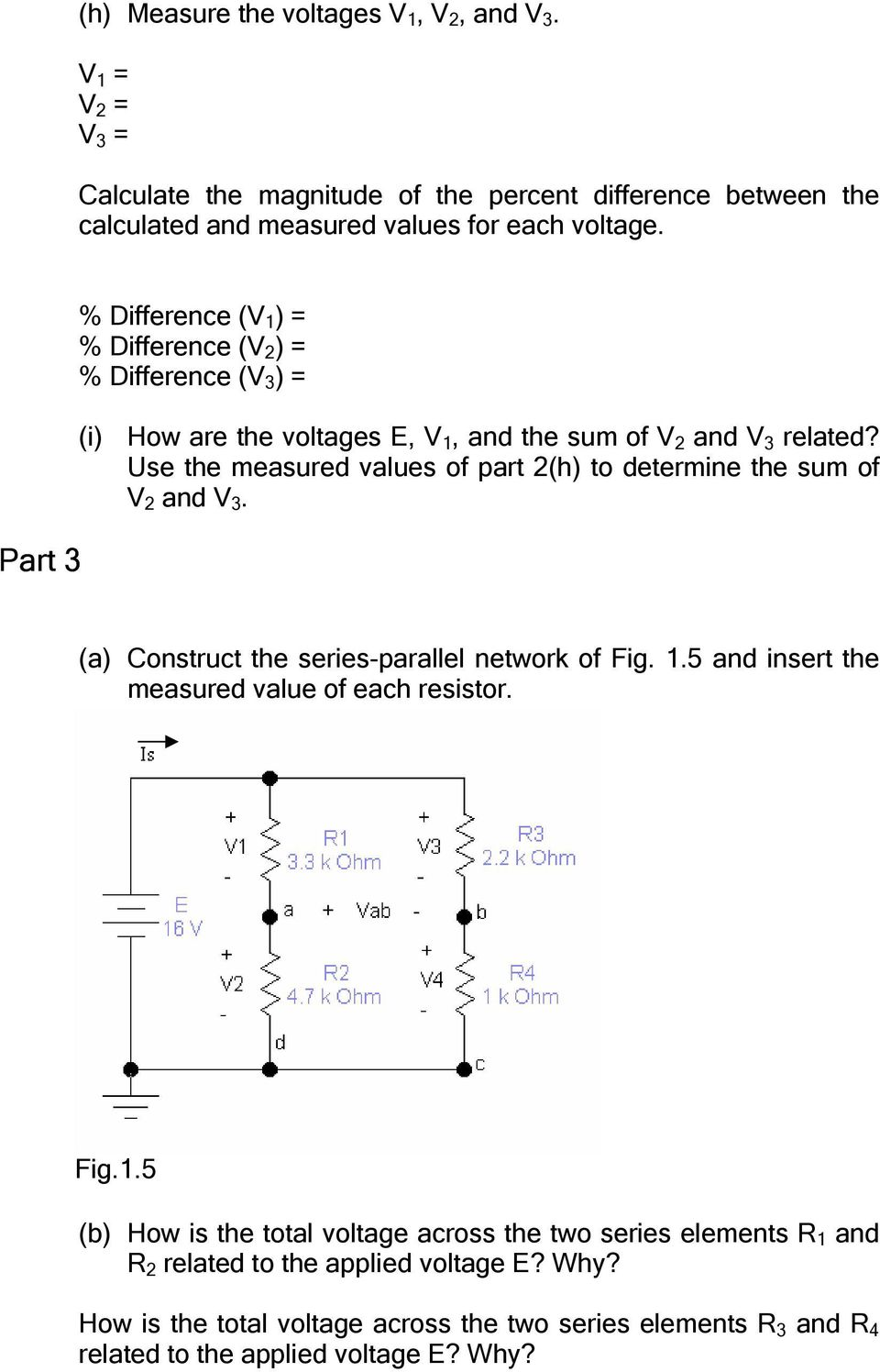 Use the measured values of part 2(h) to determine the sum of V 2 and V 3. (a) Construct the series-parallel network of Fig. 1.5 and insert the measured value of each resistor.