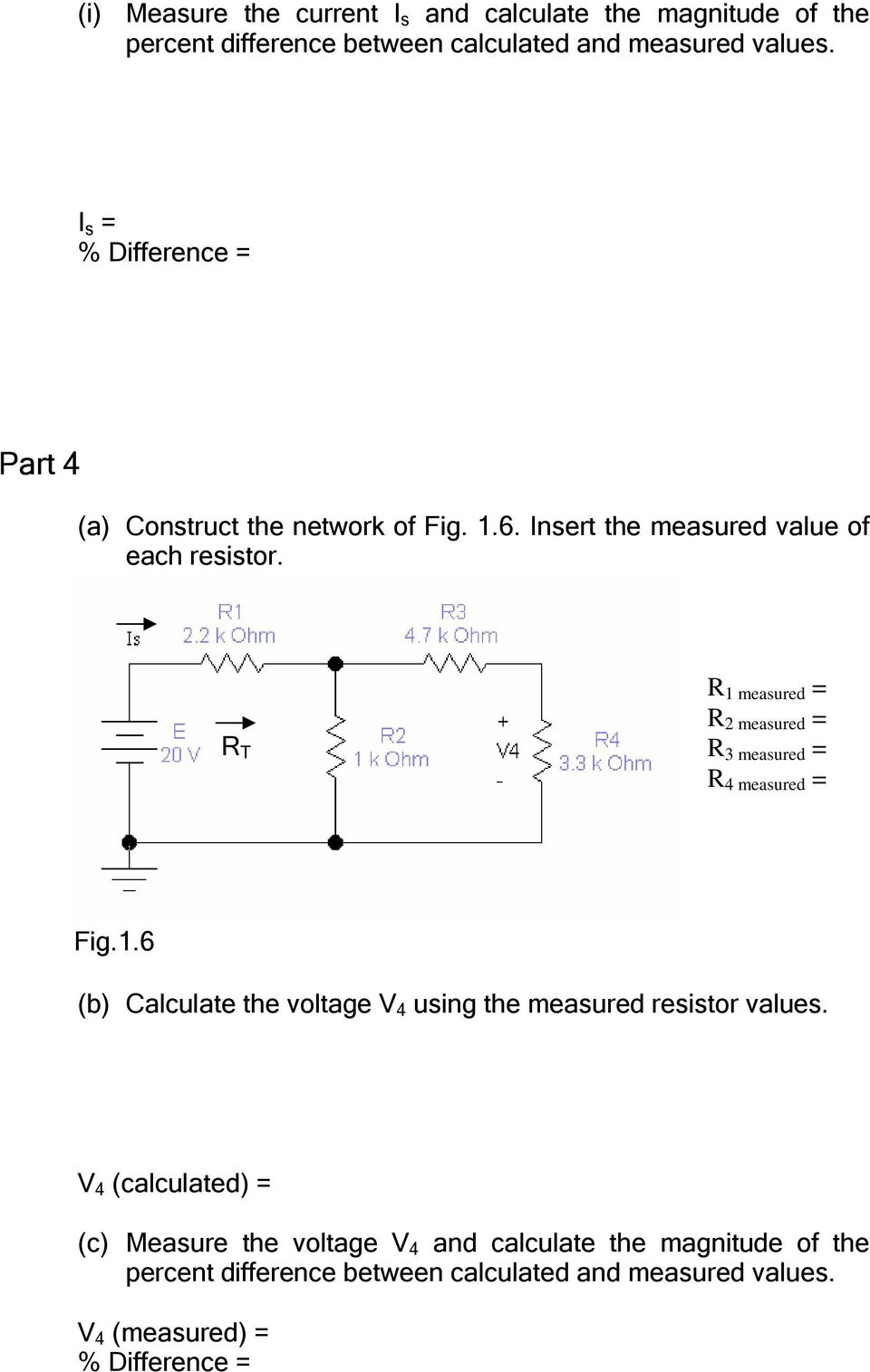R T R 1 measured = R 2 measured = R 3 measured = R 4 measured = Fig.1.6 (b) Calculate the voltage V 4 using the measured resistor values.