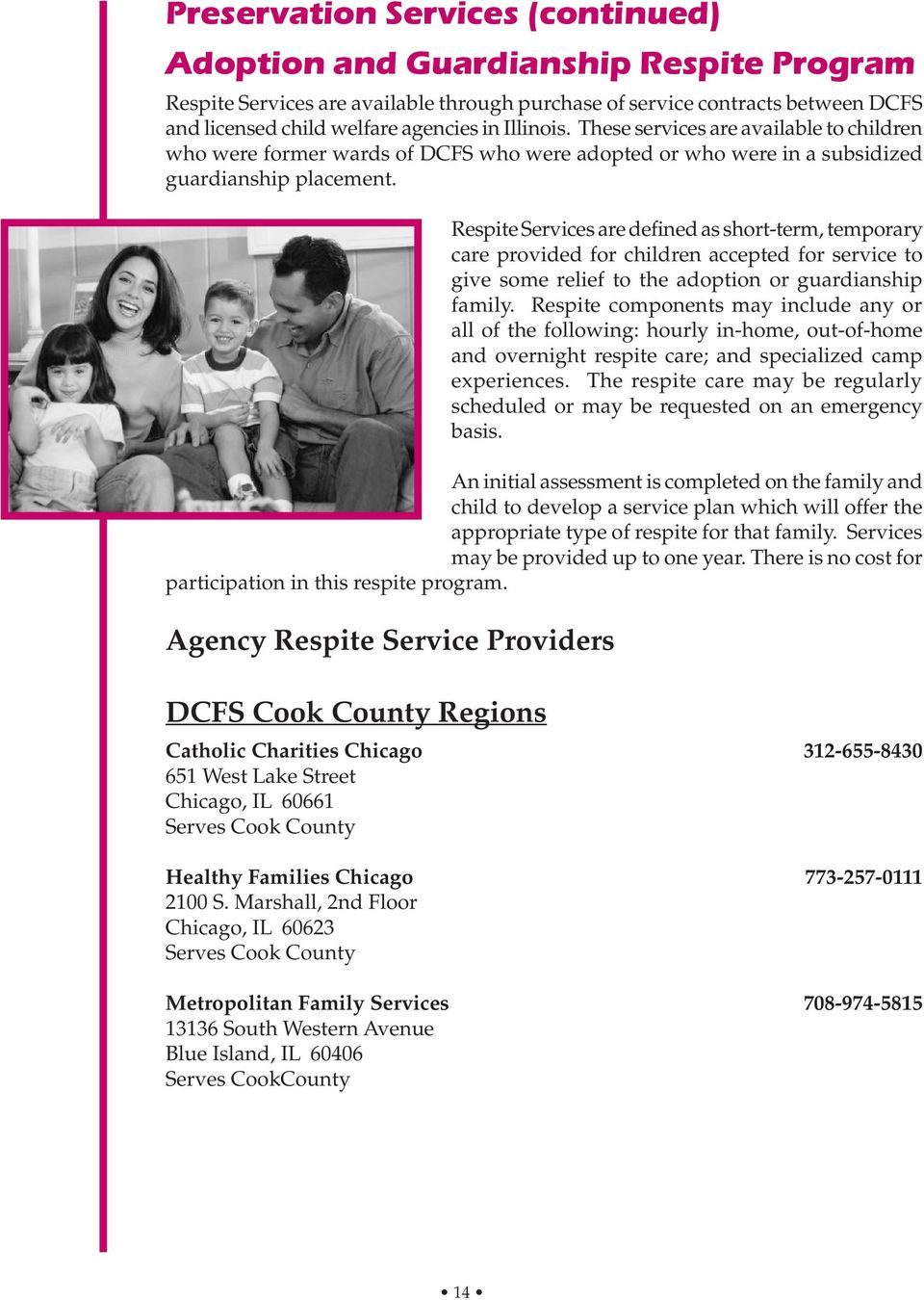 Respite Services are defined as short-term, temporary care provided for children accepted for service to give some relief to the adoption or guardianship family.