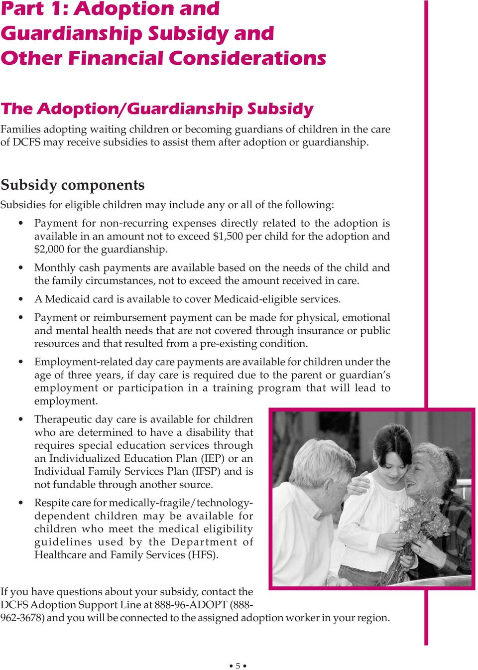 Subsidy components Subsidies for eligible children may include any or all of the following: Payment for non-recurring expenses directly related to the adoption is available in an amount not to exceed