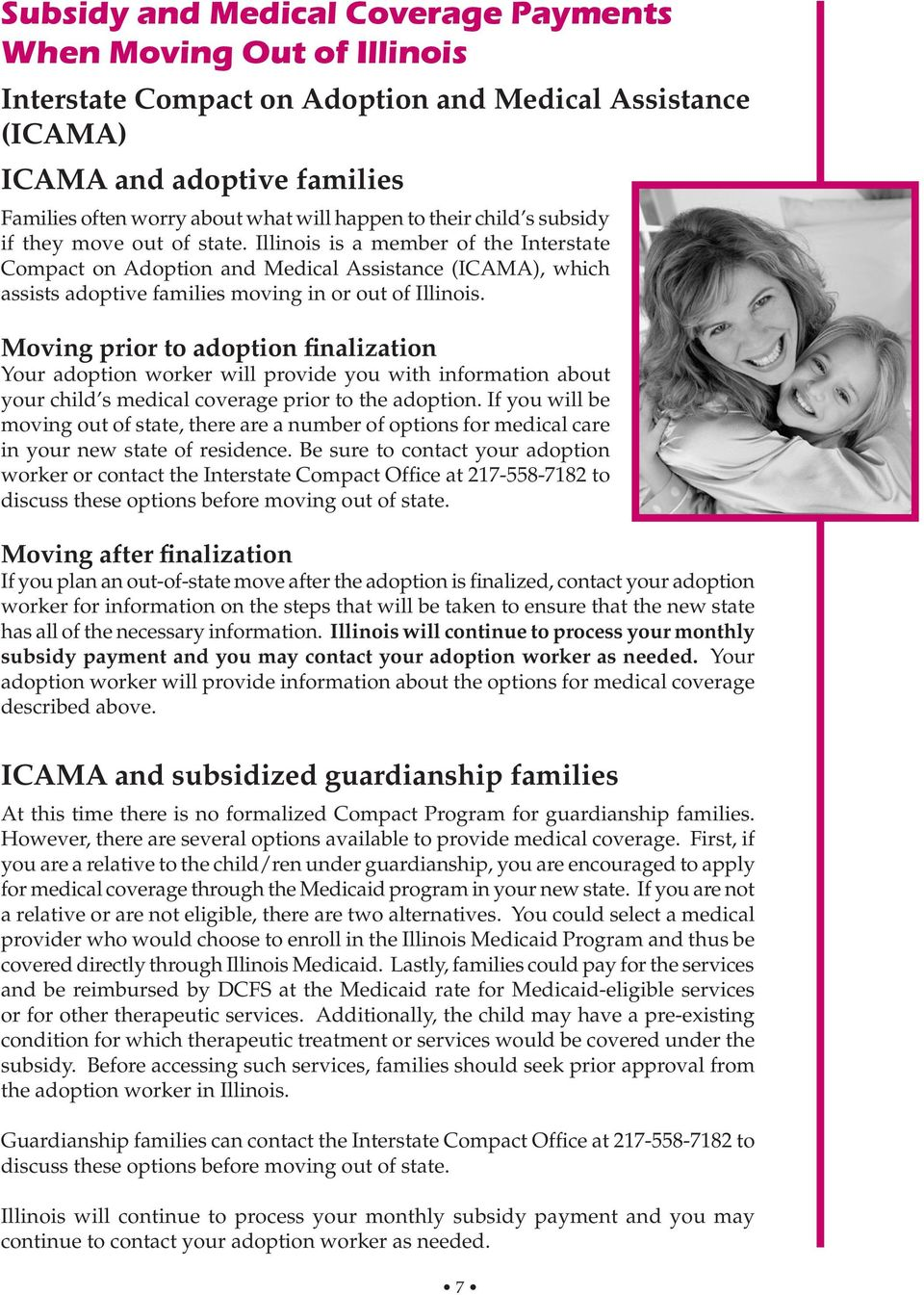 Illinois is a member of the Interstate Compact on Adoption and Medical Assistance (ICAMA), which assists adoptive families moving in or out of Illinois.
