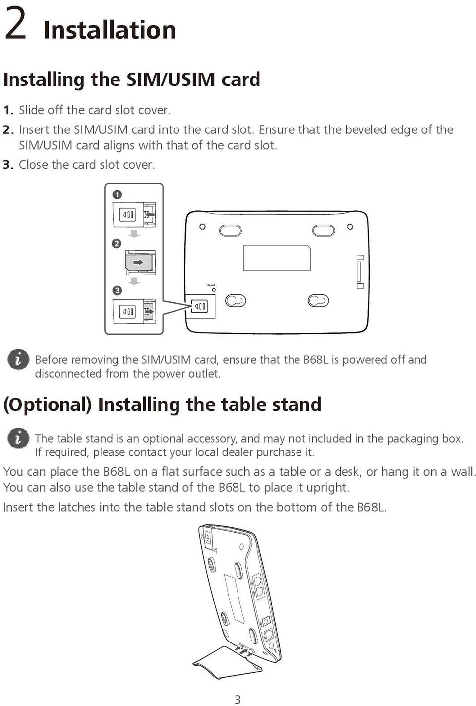 Before removing the SIM/USIM card, ensure that the B68L is powered off and disconnected from the power outlet.
