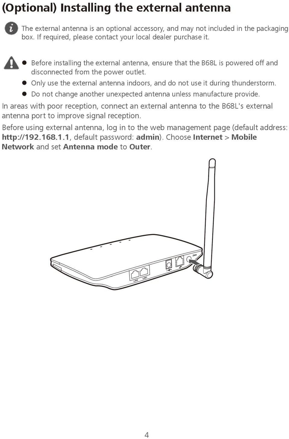 Do not change another unexpected antenna unless manufacture provide. In areas with poor reception, connect an external antenna to the B68L's external antenna port to improve signal reception.