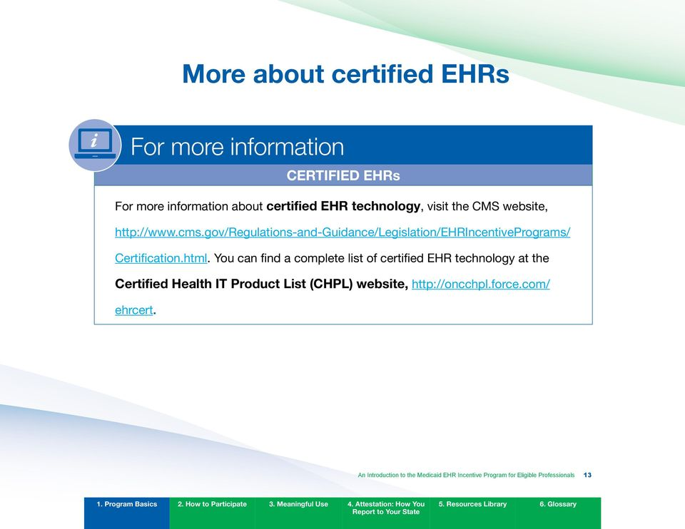 html. You can find a complete list of certified EHR technology at the Certified Health IT Product List (CHPL)