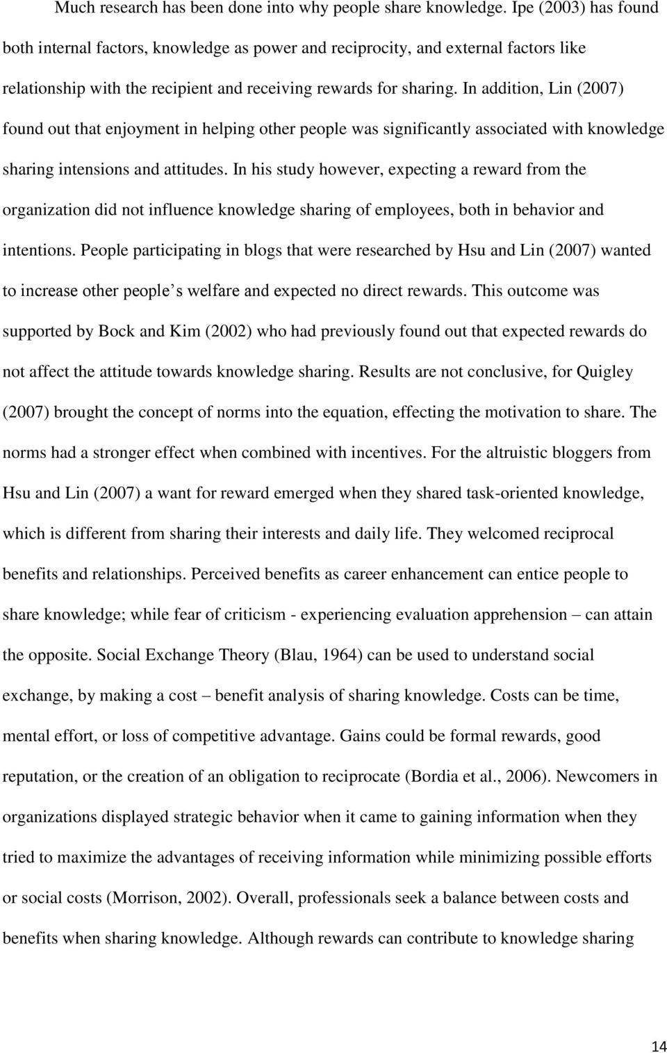 In addition, Lin (2007) found out that enjoyment in helping other people was significantly associated with knowledge sharing intensions and attitudes.