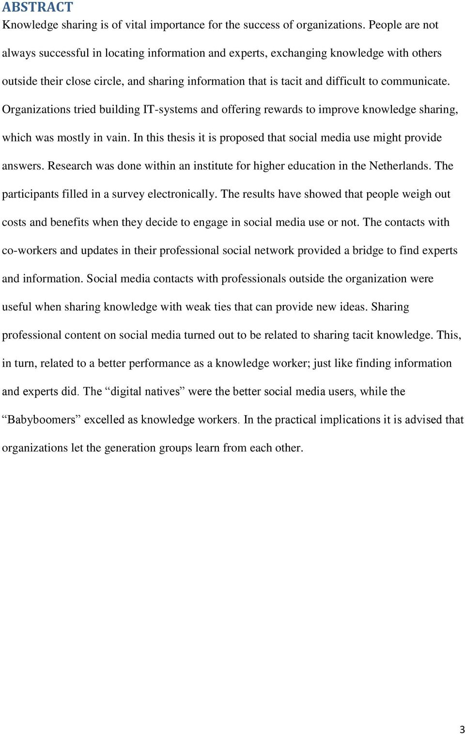 Organizations tried building IT-systems and offering rewards to improve knowledge sharing, which was mostly in vain. In this thesis it is proposed that social media use might provide answers.