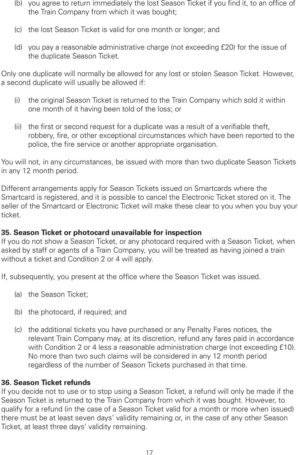 However, a second duplicate will usually be allowed if: (i) the original Season Ticket is returned to the Train Company which sold it within one month of it having been told of the loss; or (ii) the