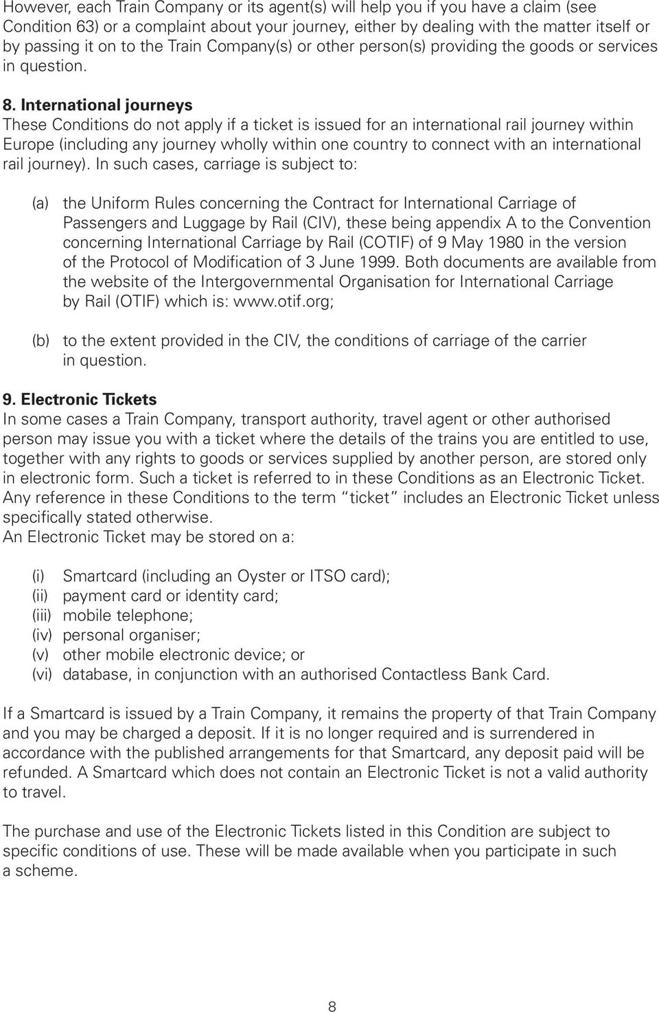 International journeys These Conditions do not apply if a ticket is issued for an international rail journey within Europe (including any journey wholly within one country to connect with an