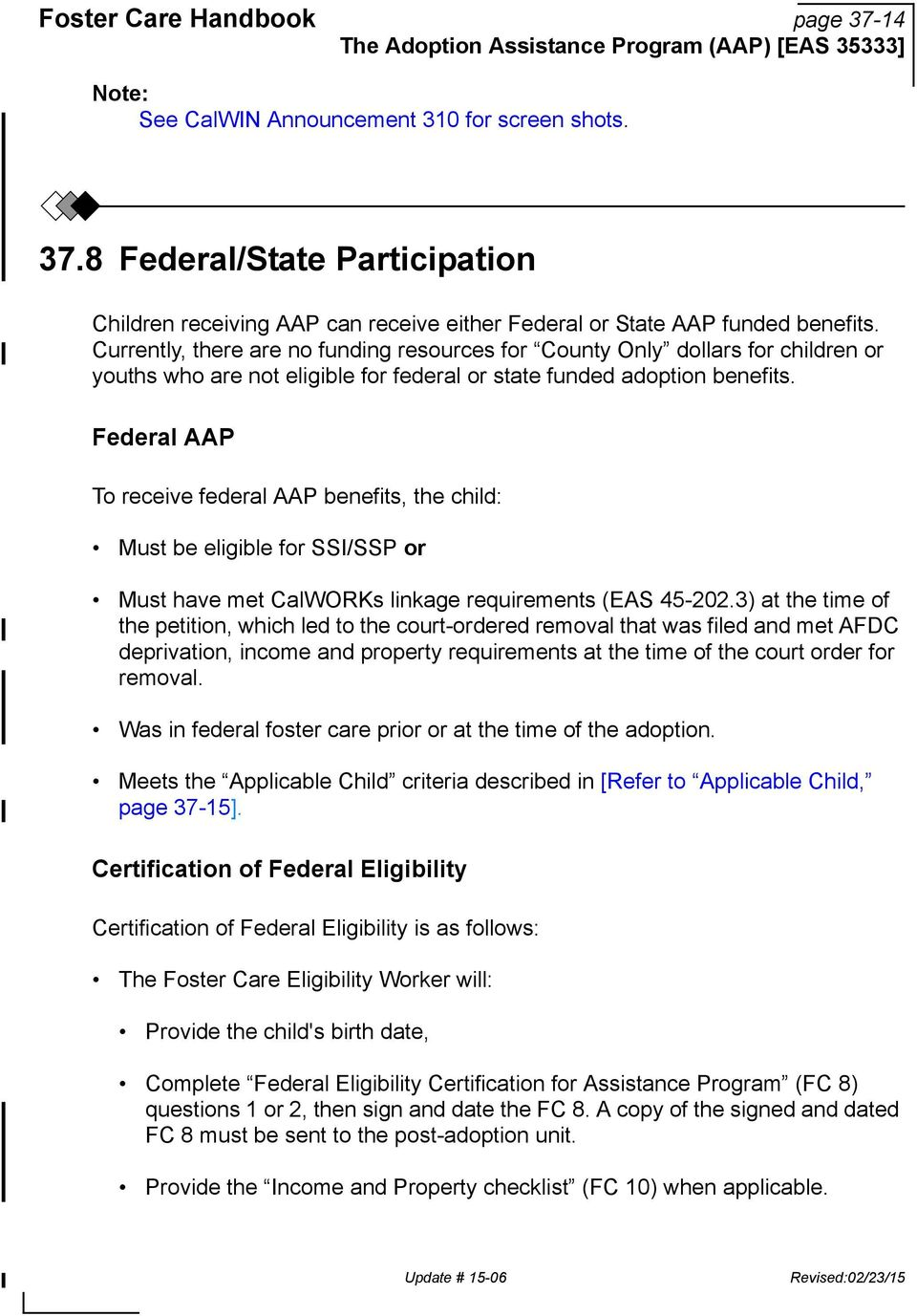 Federal AAP To receive federal AAP benefits, the child: Must be eligible for SSI/SSP or Must have met CalWORKs linkage requirements (EAS 45-202.
