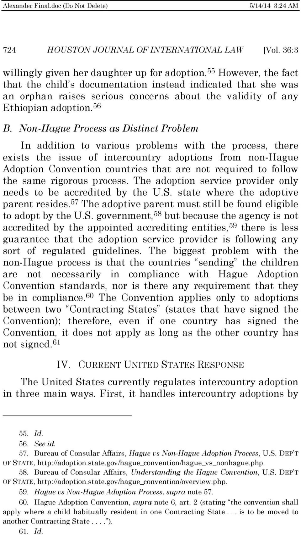 Non-Hague Process as Distinct Problem In addition to various problems with the process, there exists the issue of intercountry adoptions from non-hague Adoption Convention countries that are not