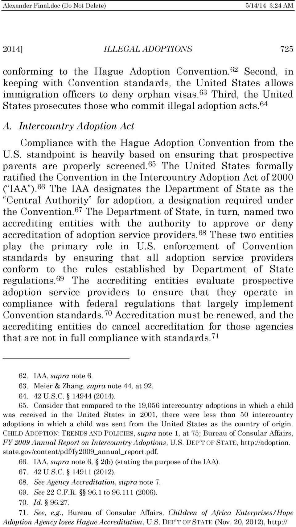65 The United States formally ratified the Convention in the Intercountry Adoption Act of 2000 ( IAA ).
