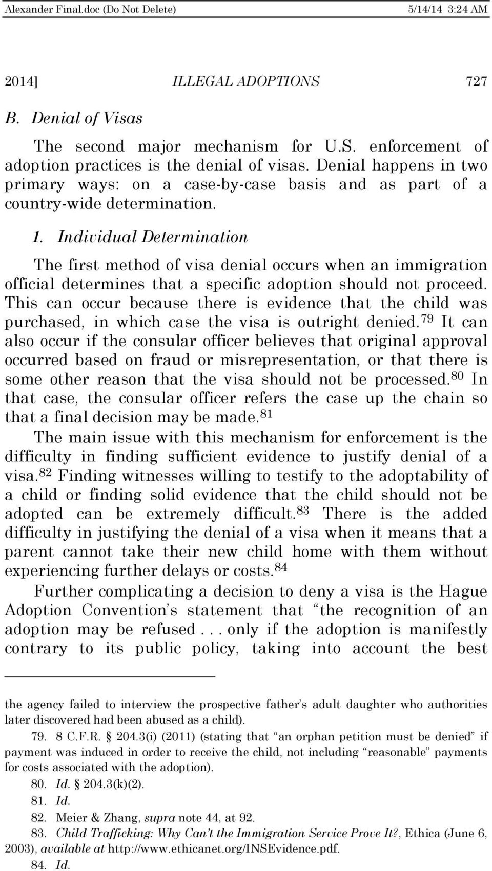 Individual Determination The first method of visa denial occurs when an immigration official determines that a specific adoption should not proceed.