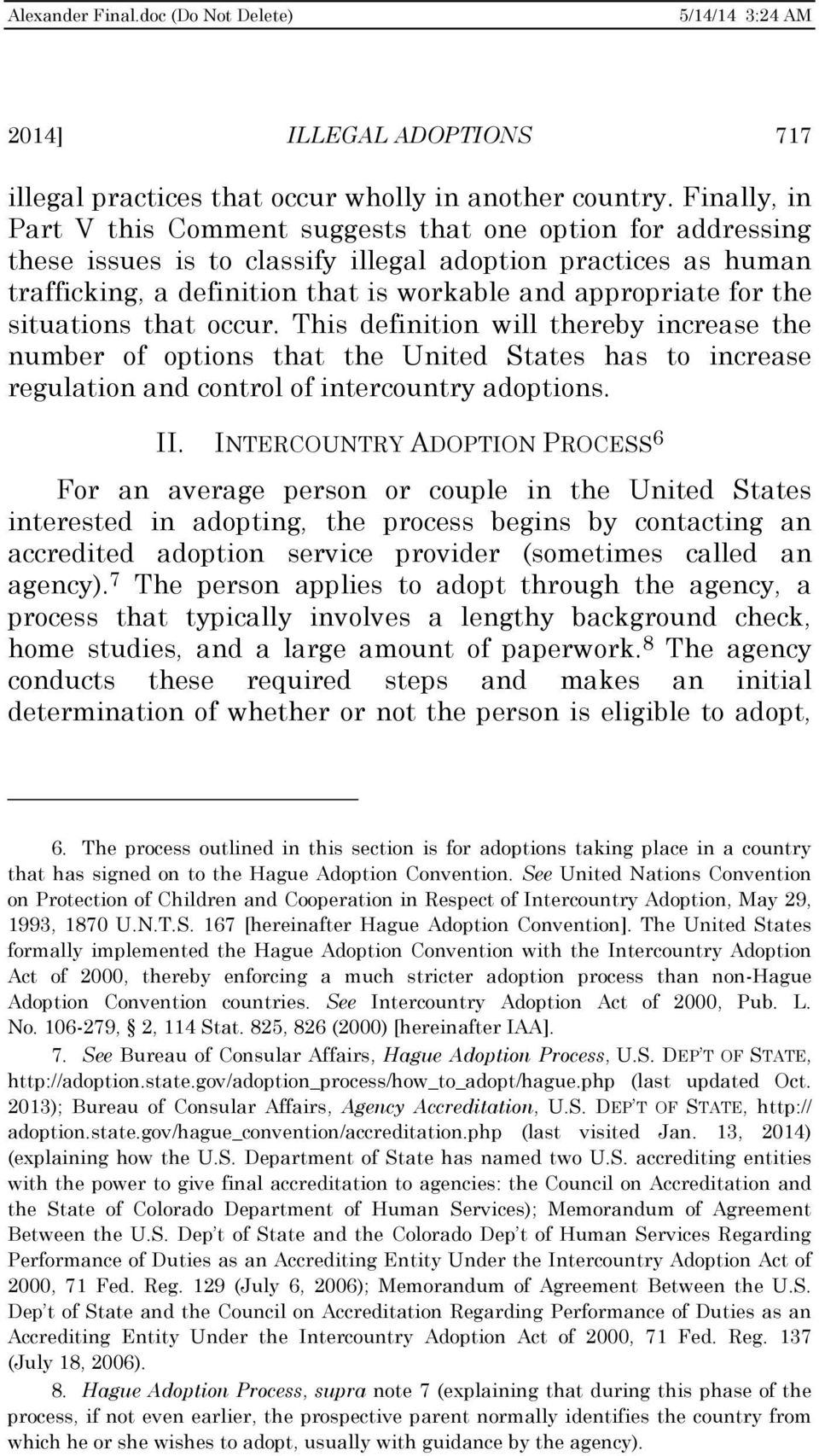 the situations that occur. This definition will thereby increase the number of options that the United States has to increase regulation and control of intercountry adoptions. II.