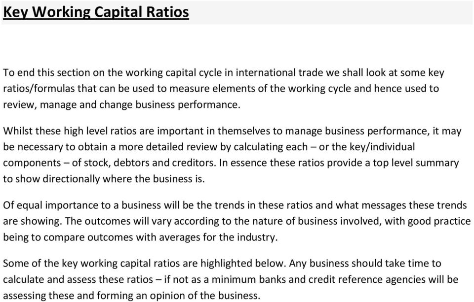 Whilst these high level ratios are important in themselves to manage business performance, it may be necessary to obtain a more detailed review by calculating each or the key/individual components of