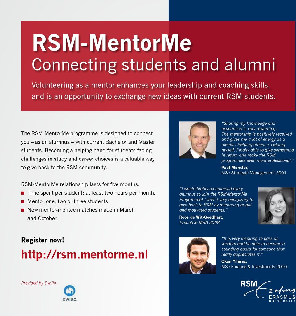 Becoming a helping hand for students facing challenges in study and career choices is a valuable way to give back to the RSM community. RSM-MentorMe relationship lasts for five months.