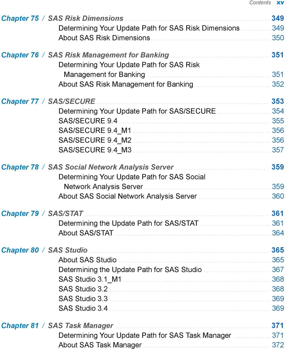 ............................................. 351 About SAS Risk Management for Banking............................ 352 Chapter 77 / SAS/SECURE................................................................ 353 Determining Your Update Path for SAS/SECURE.