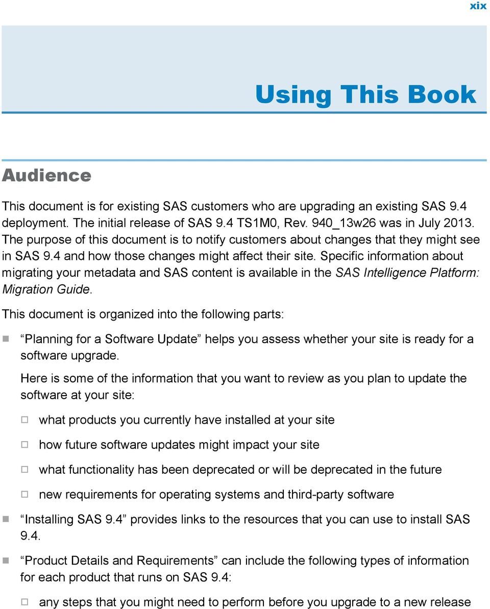 Specific information about migrating your metadata and SAS content is available in the SAS Intelligence Platform: Migration Guide.