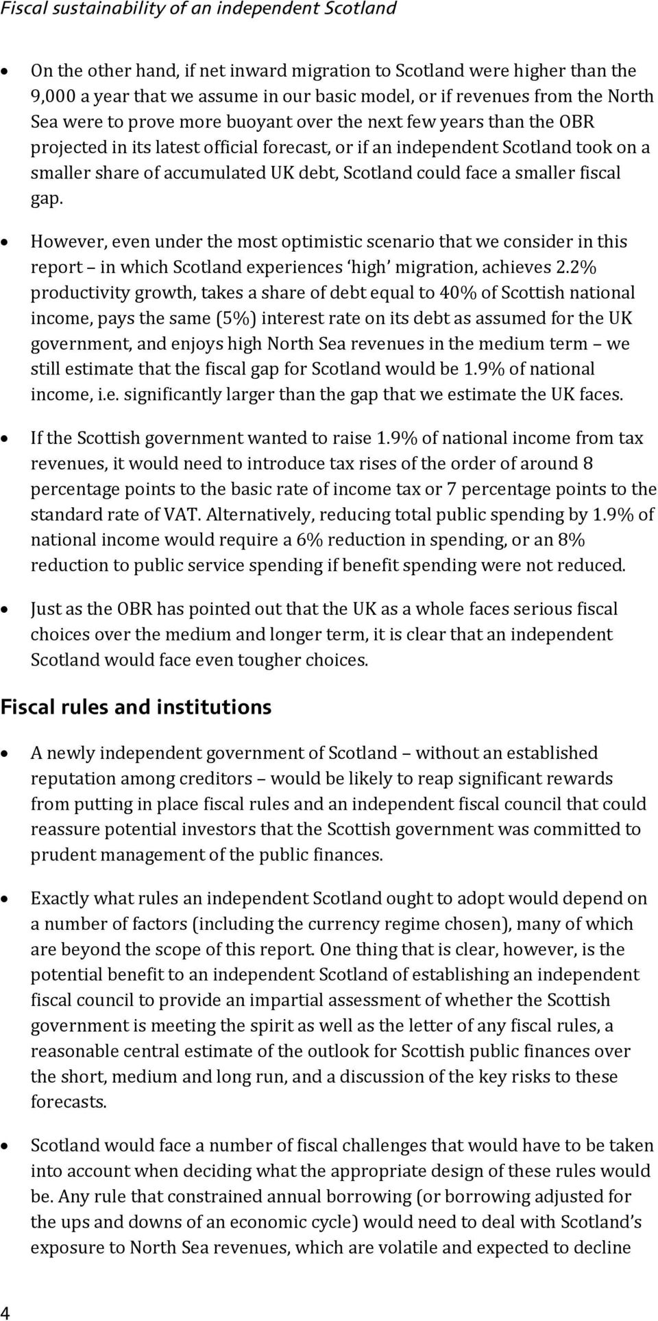 Scotland could face a smaller fiscal gap. However, even under the most optimistic scenario that we consider in this report in which Scotland experiences high migration, achieves 2.