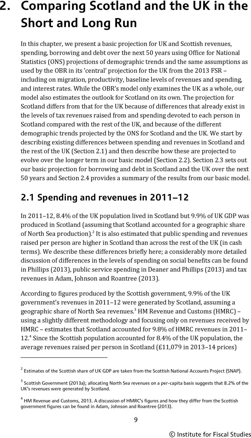 productivity, baseline levels of revenues and spending, and interest rates. While the OBR s model only examines the UK as a whole, our model also estimates the outlook for Scotland on its own.