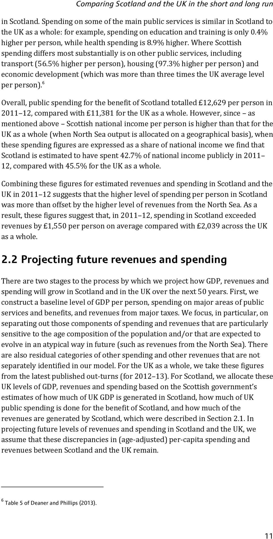 9% higher. Where Scottish spending differs most substantially is on other public services, including transport (56.5% higher per person), housing (97.