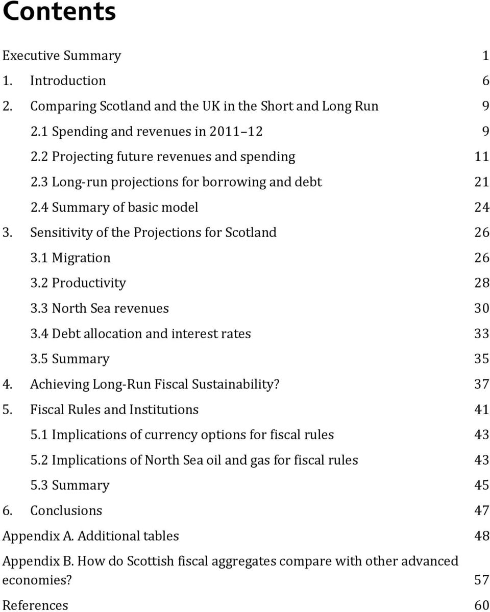4 Debt allocation and interest rates 33 3.5 Summary 35 4. Achieving Long-Run Fiscal Sustainability? 37 5. Fiscal Rules and Institutions 41 5.1 Implications of currency options for fiscal rules 43 5.