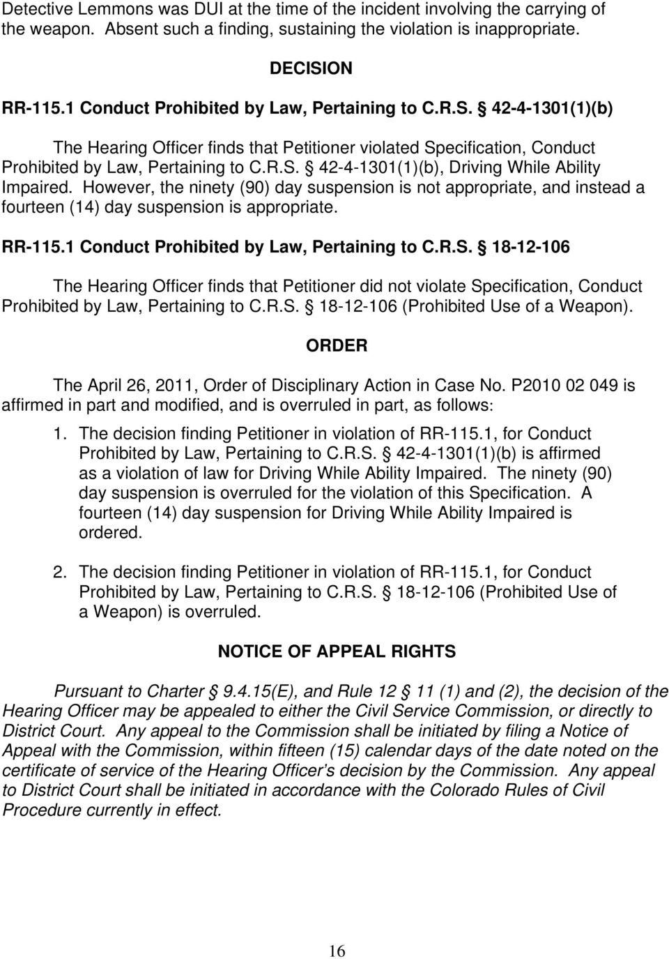 However, the ninety (90) day suspension is not appropriate, and instead a fourteen (14) day suspension is appropriate. RR-115.1 Conduct Prohibited by Law, Pertaining to C.R.S.