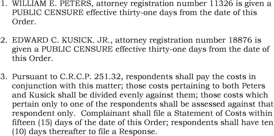 32, respondents shall pay the costs in conjunction with this matter; those costs pertaining to both Peters and Kusick shall be divided evenly against them; those costs which pertain