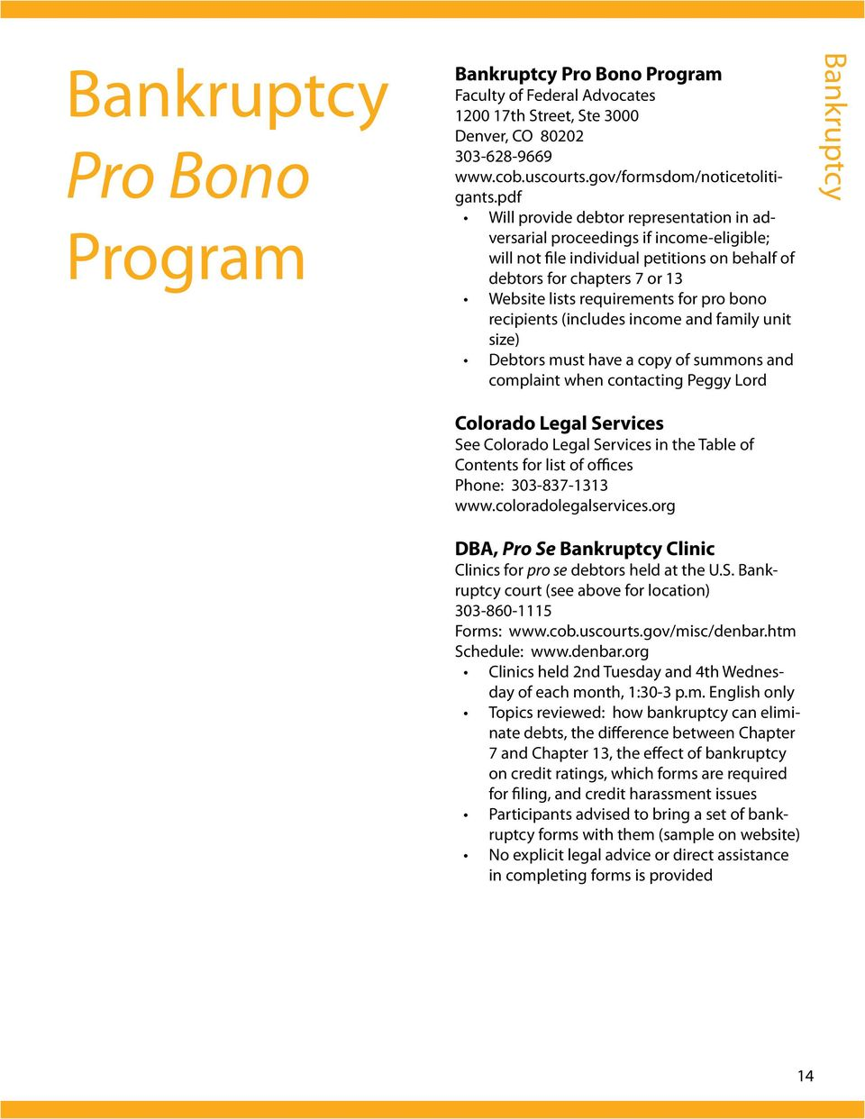 bono recipients (includes income and family unit size) Debtors must have a copy of summons and complaint when contacting Peggy Lord Colorado Legal Services See Colorado Legal Services in the Table of