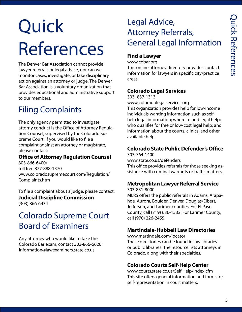 Filing Complaints The only agency permitted to investigate attorny conduct is the Office of Attorney Regulation Counsel, supervised by the Colorado Supreme Court.