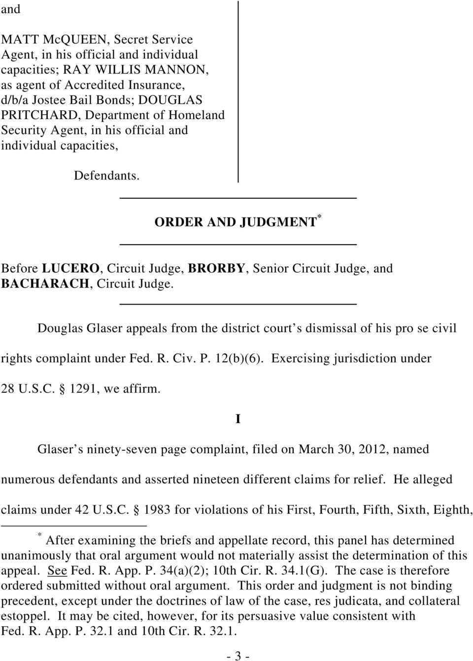 Douglas Glaser appeals from the district court s dismissal of his pro se civil rights complaint under Fed. R. Civ. P. 12(b)(6). Exercising jurisdiction under 28 U.S.C. 1291, we affirm.