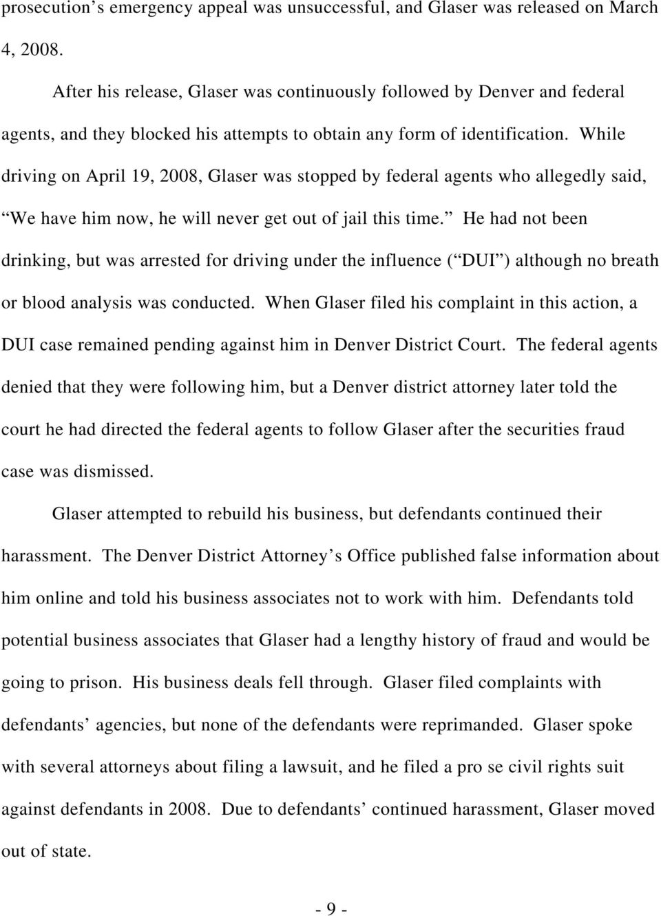 While driving on April 19, 2008, Glaser was stopped by federal agents who allegedly said, We have him now, he will never get out of jail this time.