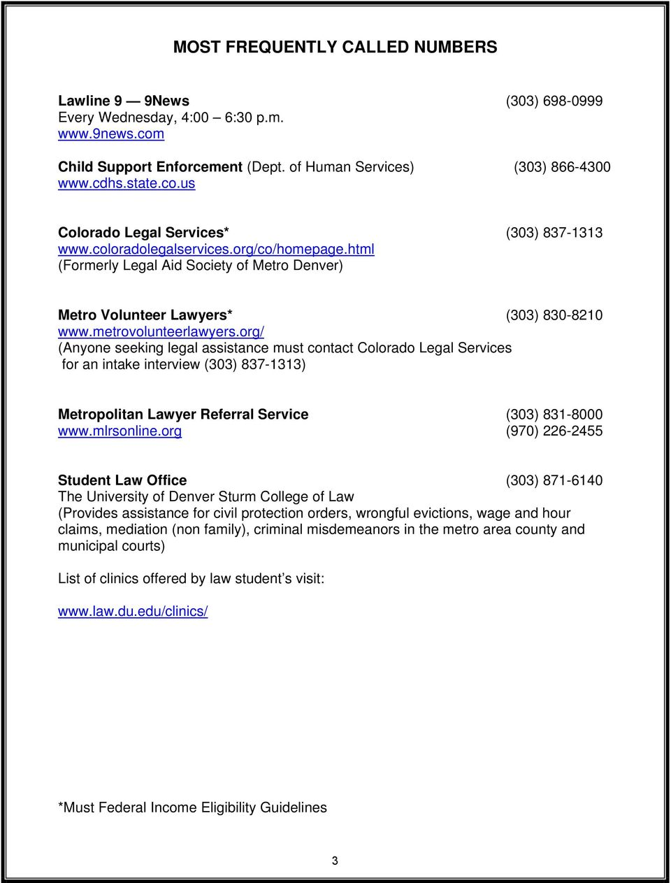 org/ (Anyone seeking legal assistance must contact Colorado Legal Services for an intake interview (303) 837-1313) Metropolitan Lawyer Referral Service (303) 831-8000 www.mlrsonline.