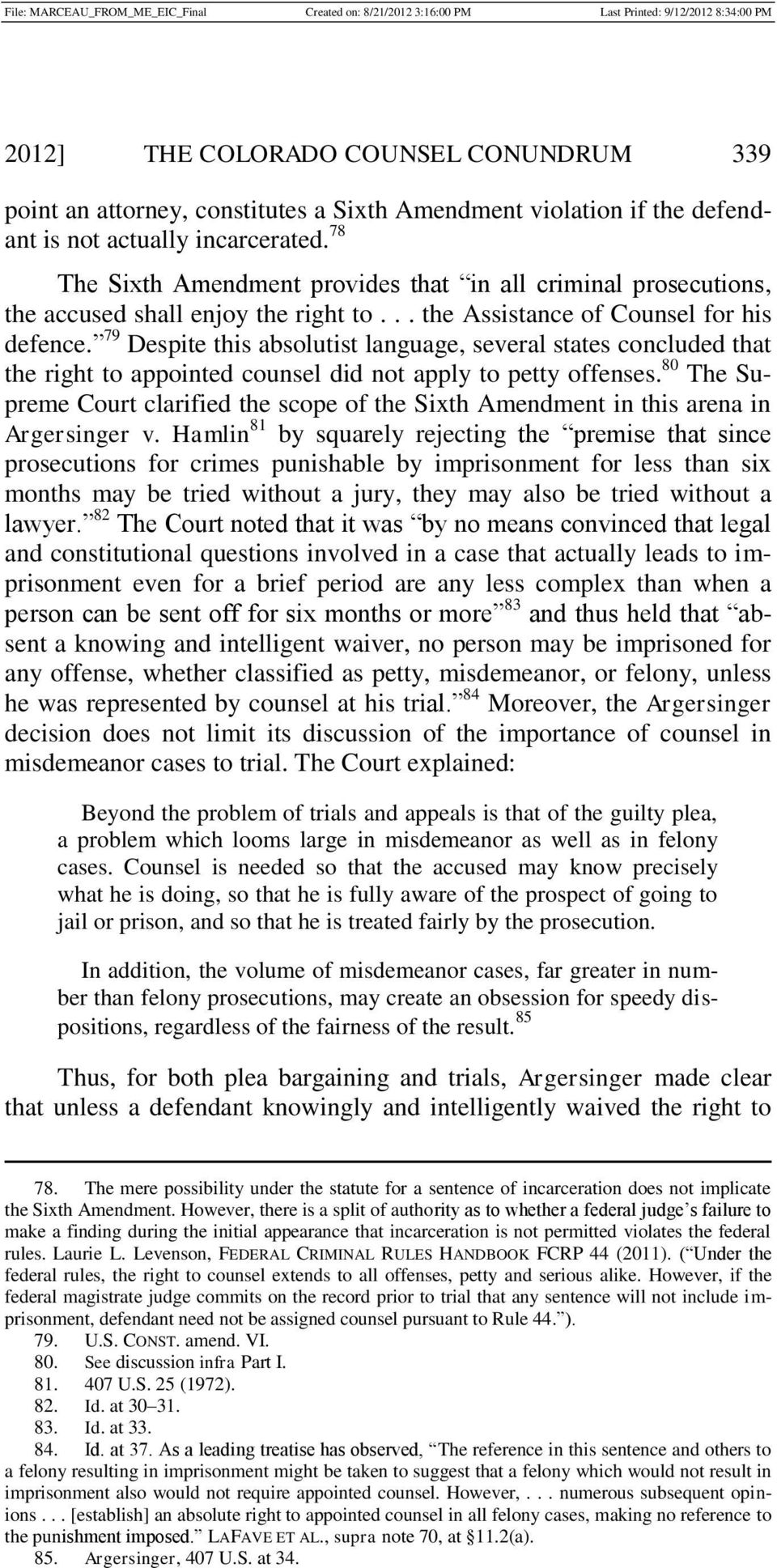 79 Despite this absolutist language, several states concluded that the right to appointed counsel did not apply to petty offenses.
