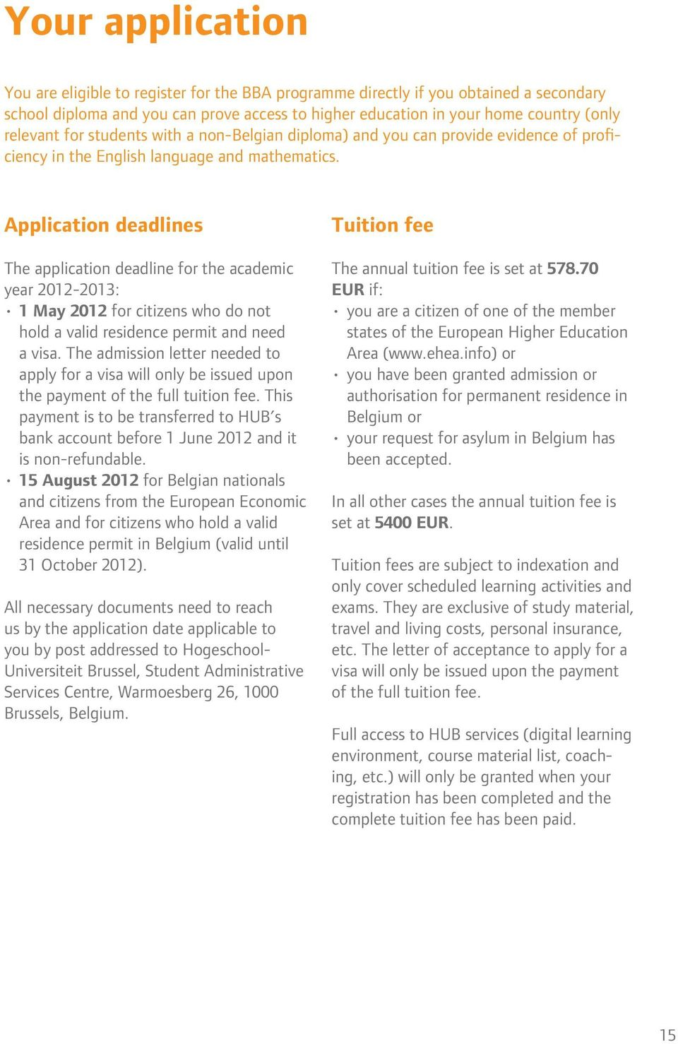 Application deadlines The application deadline for the academic year 2012-2013: 1 May 2012 for citizens who do not hold a valid residence permit and need a visa.