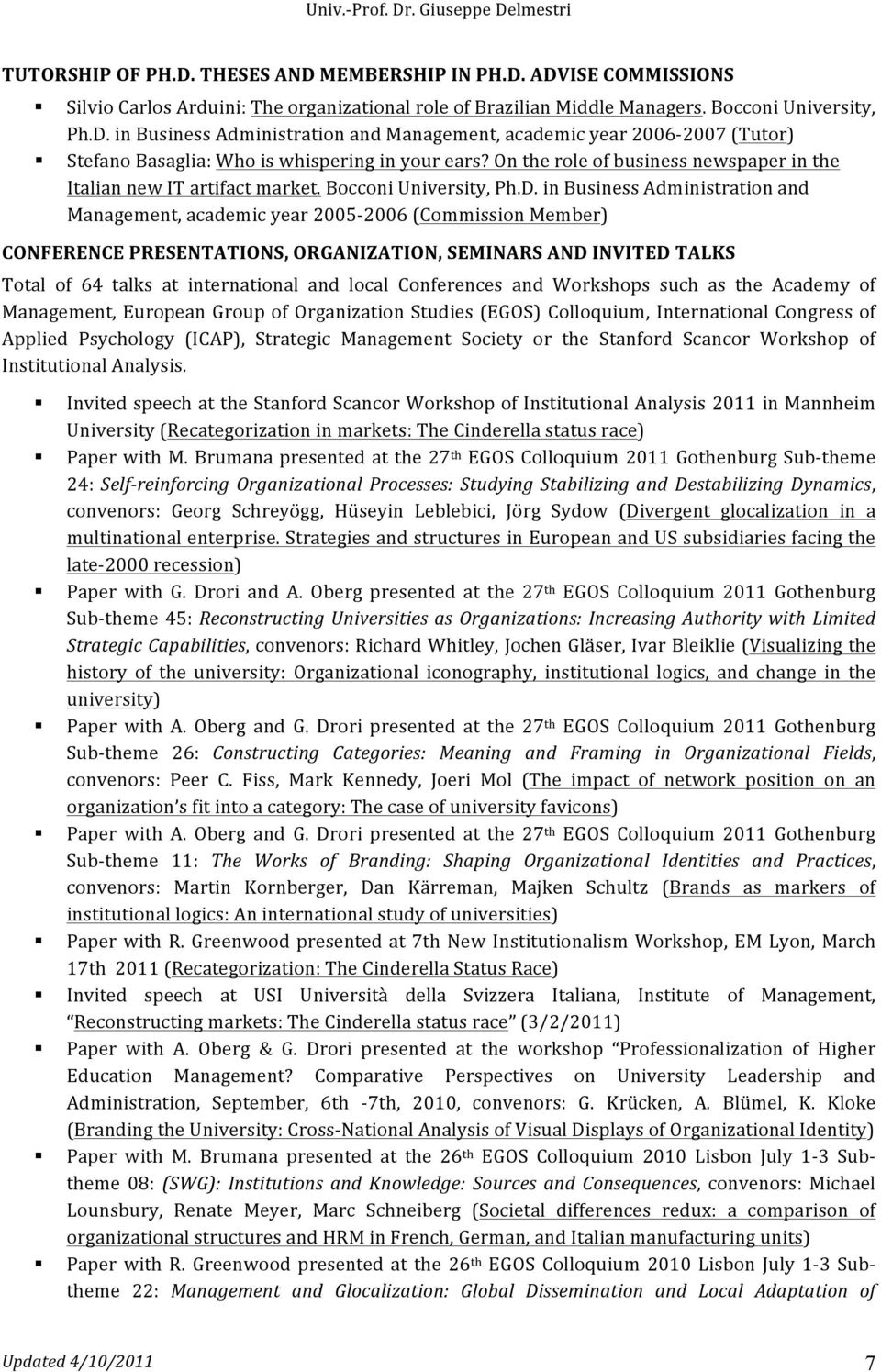 in Business Administration and Management, academic year 2005-2006 (Commission Member) CONFERENCE PRESENTATIONS, ORGANIZATION, SEMINARS AND INVITED TALKS Total of 64 talks at international and local